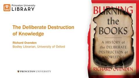 Thumbnail for entry The Deliberate Destruction of Knowledge with Richard Ovenden, Bodley's Librarian
