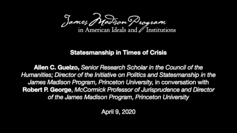 Thumbnail for entry Statesmanship in Times of Crisis: Robert P. George in Conversation with Allen C. Guelzo