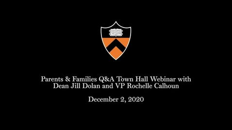 Thumbnail for entry Parents & Families Q&A Town Hall Webinar with Dean Jill Dolan and VP Rochelle Calhoun