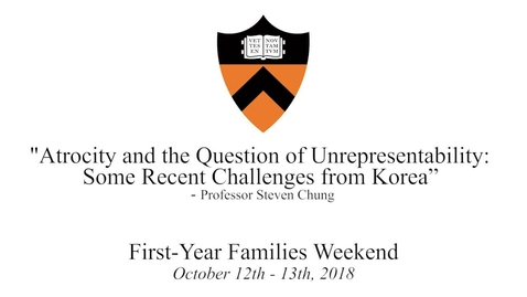 "Thumbnail for entry First-Year Families Weekend 2018: ""Atrocity and the Question of Unrepresentability: Some Recent Challenges from Korea"" - Steven Chung"