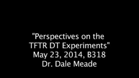 "Thumbnail for entry ""Perspectives on the TFTR DT Experiments"", May 23, 2014, Dr. Dale Meade, Dr. Richard Hawryluk & Dr. Michael Bell"