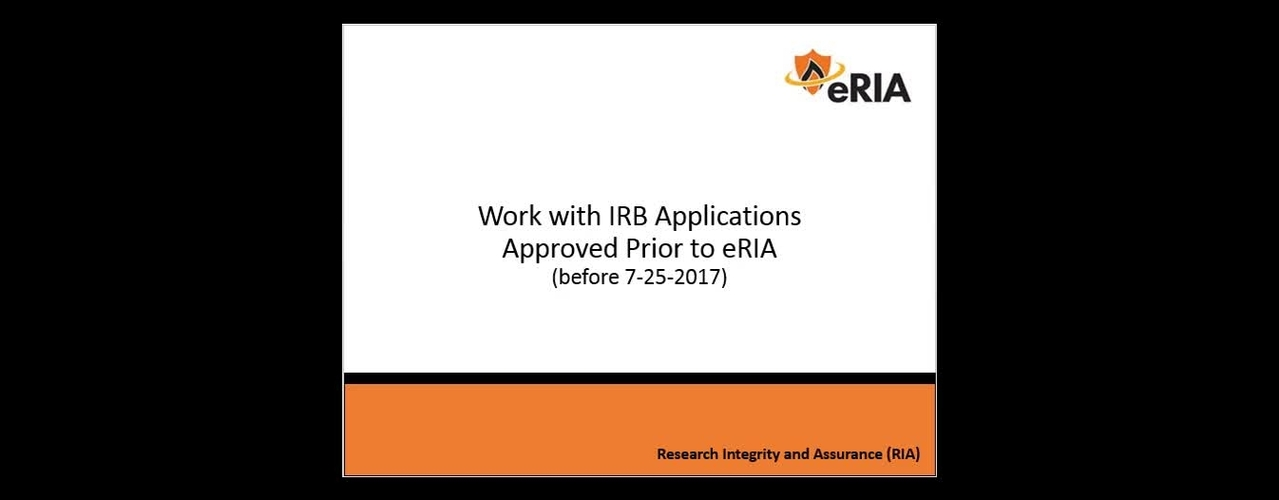 Work with IRB Applications Approved Prior to eRIA--FINAL