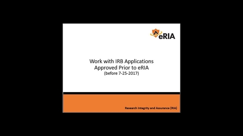 Thumbnail for entry Work with IRB Applications Approved Prior to eRIA--FINAL