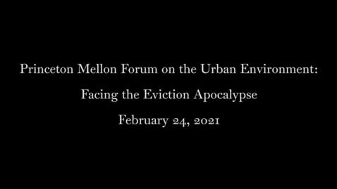 Thumbnail for entry Princeton Mellon Forum on the Urban Environment- Facing the Eviction Apocalypse - February 24, 2021