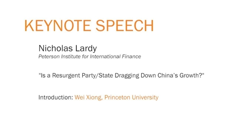 """Thumbnail for entry Keynote Speech: Nicholas Lardy - """"Is a Resurgent Party/State Dragging Down China's Growth?"""""""