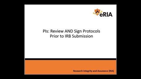 Thumbnail for entry PIs Must Review AND Sign Protocols Prior to IRB Submission