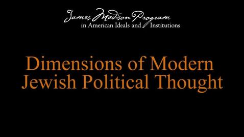 Thumbnail for entry Dimensions of Modern Jewish Political Thought