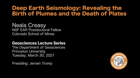 Thumbnail for entry Geosciences Lecture Series: Deep Earth Seismology: Revealing the Birth of Plumes and the Death of Plates