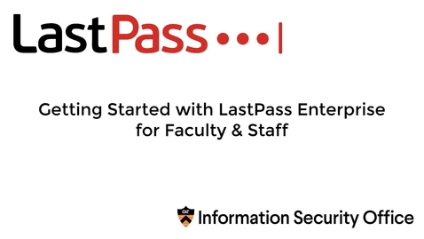 Thumbnail for entry Getting Started with LastPass Enterprise for Faculty & Staff