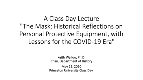 "Thumbnail for entry ""The Mask: Historical Reflections on Personal Protective Equipment, with Lessons for the COVID-19 Era"" - A Class Day Lecture by Keith Wailoo, Department of History"