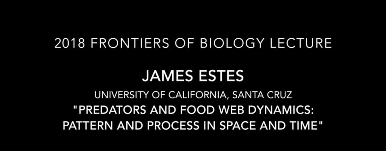 James Estes - Predators and food web dynamics: pattern and process in space and time