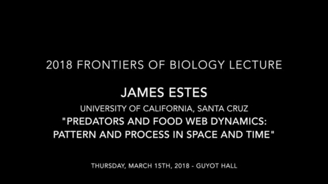 Thumbnail for entry James Estes - Predators and food web dynamics: pattern and process in space and time