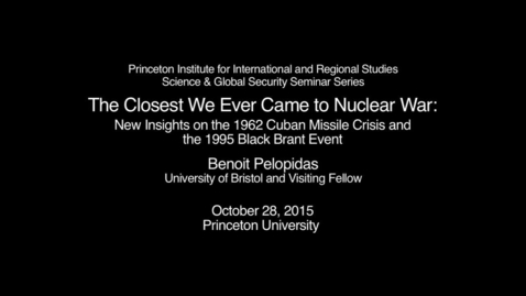 Thumbnail for entry The Closest We Ever Came to Nuclear War: New Insights on the 1962 Cuban Missile Crisis and the 1995 Black Brant Event