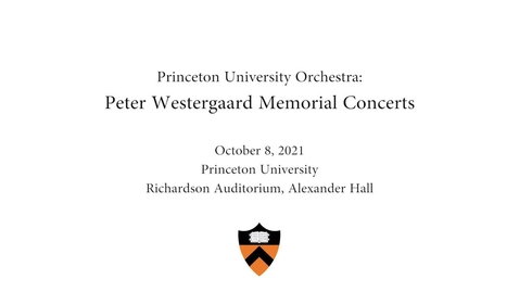Thumbnail for entry Princeton University Orchestra: Peter Westergaard Memorial Concerts Oct. 8, 2021
