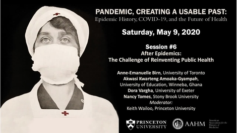 Thumbnail for entry Session 6 | Pandemic, Creating a Usable Past:  Epidemic History, COVID-19, and the Future of Health