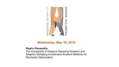 "Thumbnail for entry Pasupathy, Raghu ""The Complexity of Adaptive Sampling Gradient and Adaptive Sampling Accelerated Gradient Methods for Stochastic Optimization"" May 16, 2018"