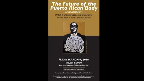 Thumbnail for entry The Future of the Puerto Rican Body - Part II of Bankruptcy and Citizenship in Puerto Rico Colloquium (Session 1)