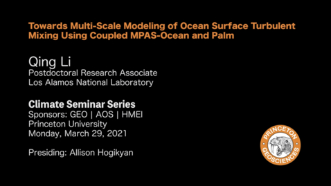 Thumbnail for entry Climate Seminar Series: Towards Multi-Scale Modeling of Ocean Surface Turbulent Mixing Using Coupled MPAS-Ocean and Palm
