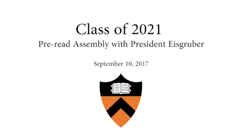 Thumbnail for entry Class of 2021 - Pre-read Assembly with President Eisgruber