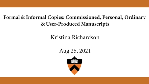 Thumbnail for entry Kristina Richardson | Formal & Informal Copies: Commissioned, Personal, Ordinary & User-Produced Manuscripts