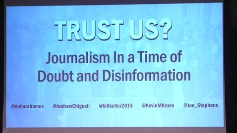 Thumbnail for entry Trust Us? Journalism In a Time of Doubt and Disinformation