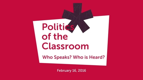 Thumbnail for entry Politics of the Classroom: Who Speaks? Who is Heard?