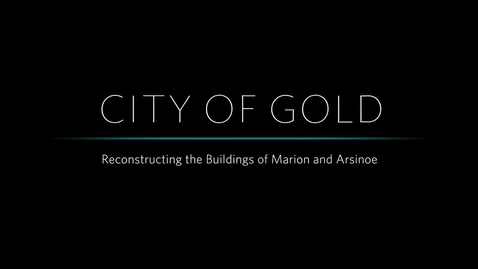 Thumbnail for entry City of Gold: Reconstructing the Buildings of Marion and Arsinoe