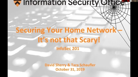 Thumbnail for entry Webinar: Securing Your Home Network – It's Not that Scary - October 31, 2019