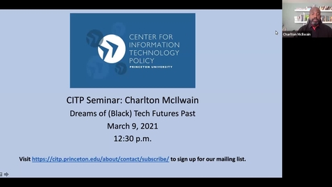 Thumbnail for entry CITP Seminar: Charlton McIlwain – Dreams of (Black) Tech Futures Past
