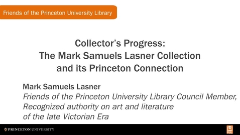 Thumbnail for entry Collector's Progress: The Mark Samuels Lasner Collection and its Princeton Connection
