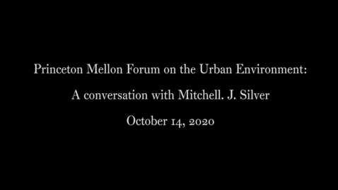 Thumbnail for entry Princeton Mellon Forum on the Urban Environment- A conversation with Mitchell. J. Silver October 14 2020