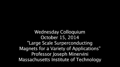 """Thumbnail for entry Wednesday Colloquium, October 15, 2014, """"Large Scale Superconducting Magnets for Variety of Applications"""""""