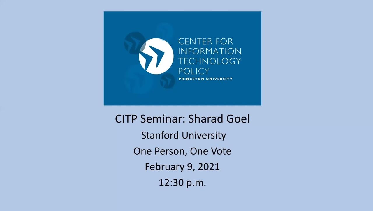CITP Seminar: Sharad Goel - One Person, One Vote