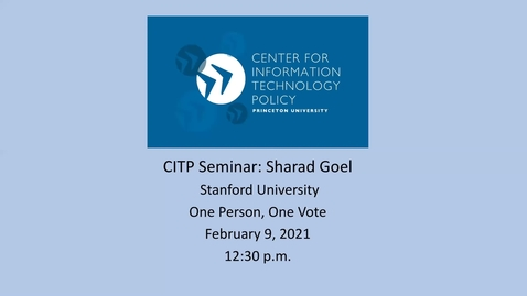 Thumbnail for entry CITP Seminar: Sharad Goel - One Person, One Vote