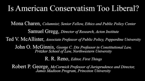 Thumbnail for entry Taking the Measure of Where We Are Today - Is American Conservatism Too Liberal?