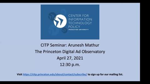 Thumbnail for entry CITP Seminar: Arunesh Mathur - The Princeton Digital Ad Observatory