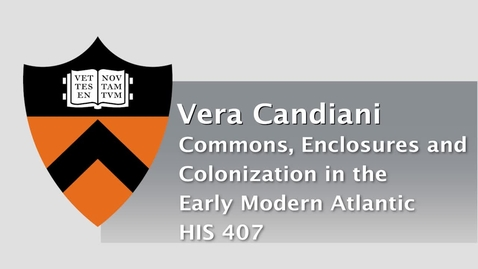Thumbnail for entry HIS 407 - Commons, Enclosures and  Colonization in the Early Modern Atlantic
