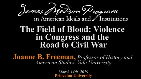 Thumbnail for entry The Field of Blood: Violence in Congress and the Road to Civil War - Joanne Freeman Lecture