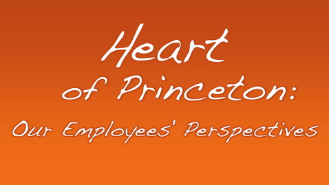 Thumbnail for entry Heart of Princeton: Our Employees' Perspectives
