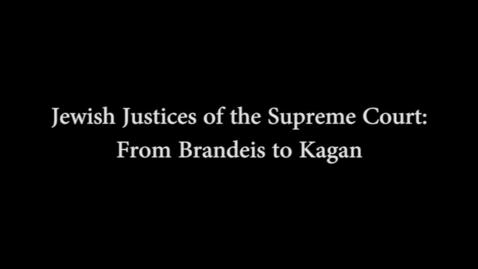 Thumbnail for entry James Madison Program -  Jewish Justices of the Supreme Court: From Brandeis To Kagan