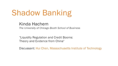 """Thumbnail for entry Shadow Banking - """"Liquidity Regulation and Credit Booms: Theory and Evidence from China"""""""