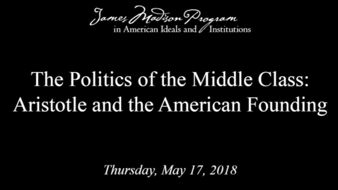Thumbnail for entry The Politics of the Middle Class: Aristotle and the American Founding
