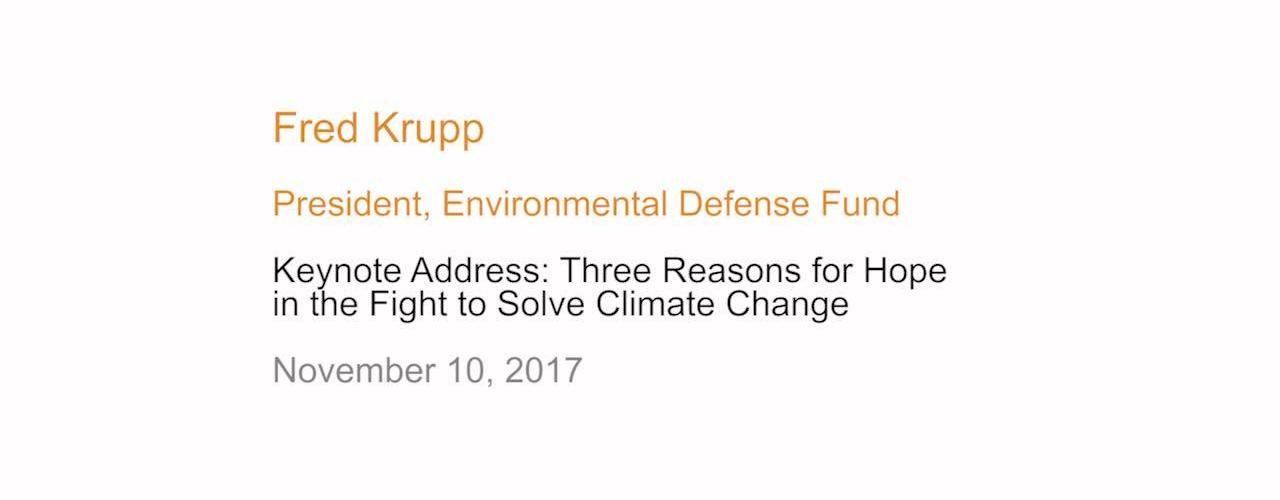 Keynote Address: Three Reasons for Hope in the Fight to Solve Climate Change - Fred Krupp