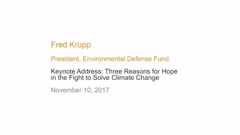 Thumbnail for entry Keynote Address: Three Reasons for Hope in the Fight to Solve Climate Change - Fred Krupp