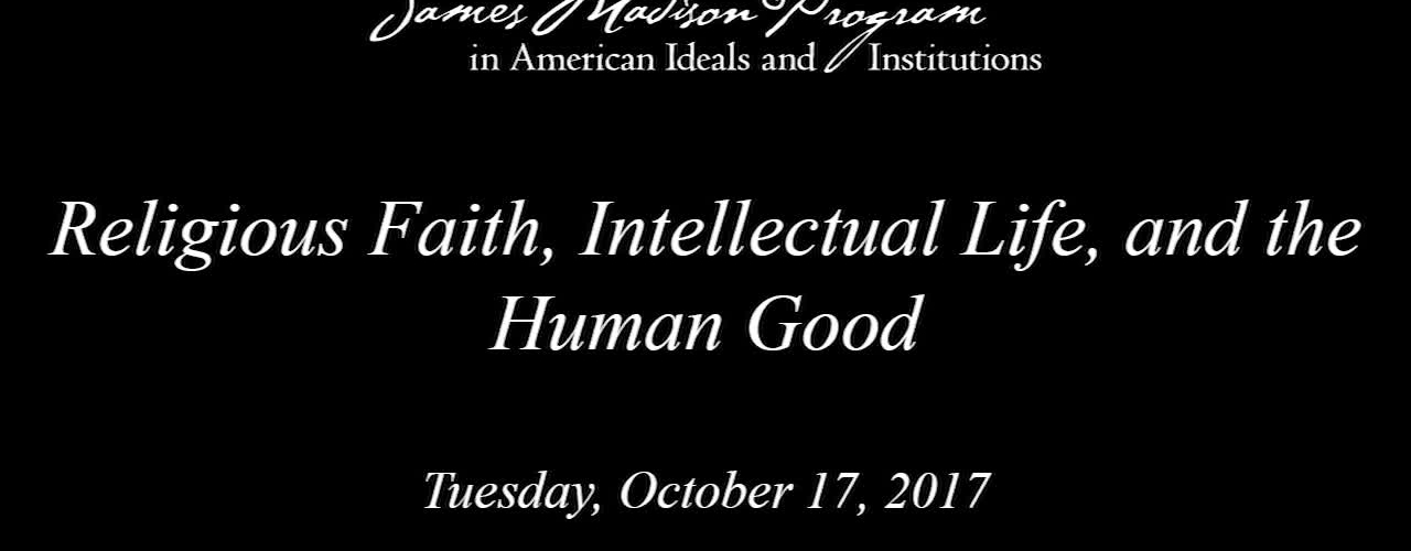 Religious Faith, Intellectual Life, and the Human Good