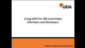Thumbnail for entry Using eRIA for IRB Committee Members and Reviewers