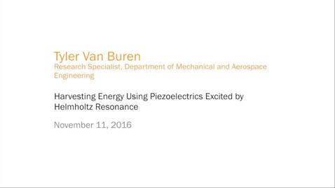 Thumbnail for entry Tyler Van Buren - Harvesting Energy Using Piezoelectrics Excited by Helmholtz Resonance