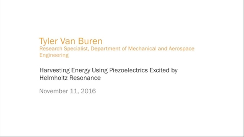 Thumbnail for entry Tyler Van Buren - Harvesting Energy Using Piezoelectrics Excited by Helmholtz Resonance