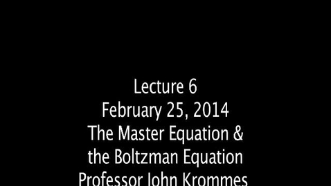 """Thumbnail for entry JKrommes, AST-554, Lecture 06, """"The Master Equation & the Boltzman Equation"""""""