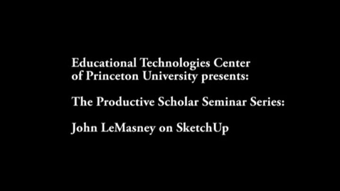 Thumbnail for entry The Productive Scholar: John LeMasney on Sketchup